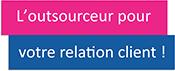 L'outsourceur pour votre relation client !